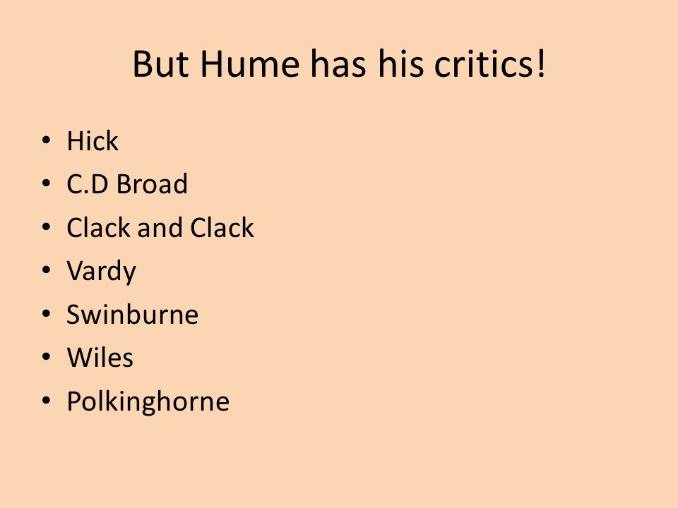 But Hume has his critics! Hick C.D Broad Clack and Clack Vardy Swinburne Wiles Polkinghorne
