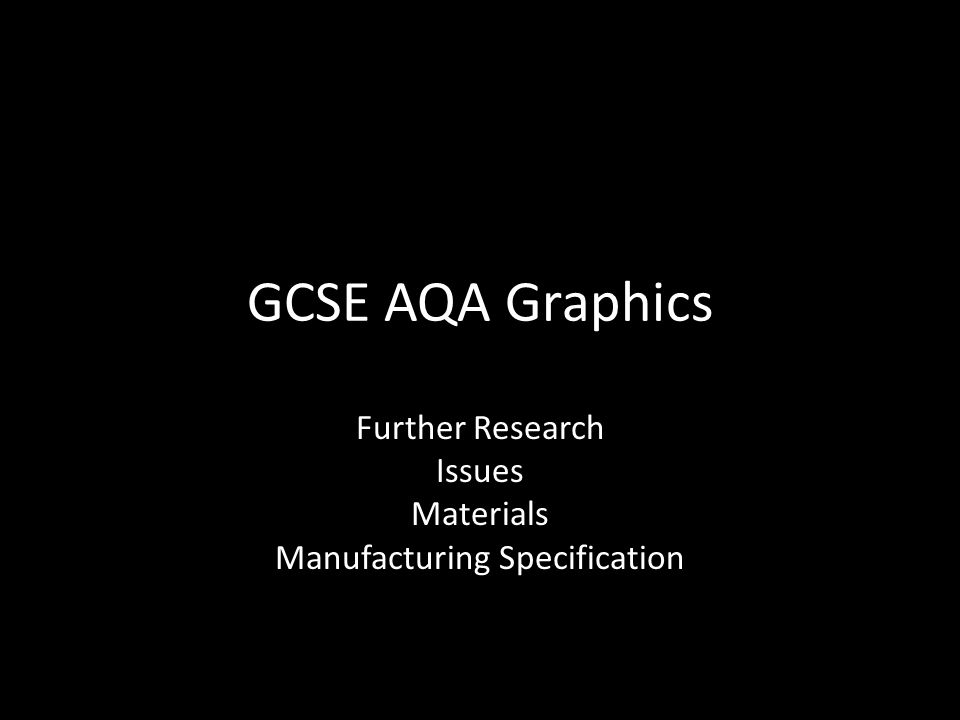 GCSE AQA Graphics Further Research Issues Materials Manufacturing Specification