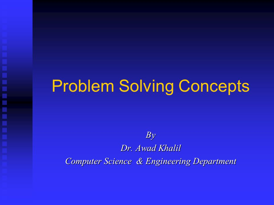 CSCI 106 - Introduction to Computers 2 Problem Solving Methods There is no perfect method for solving all problems.