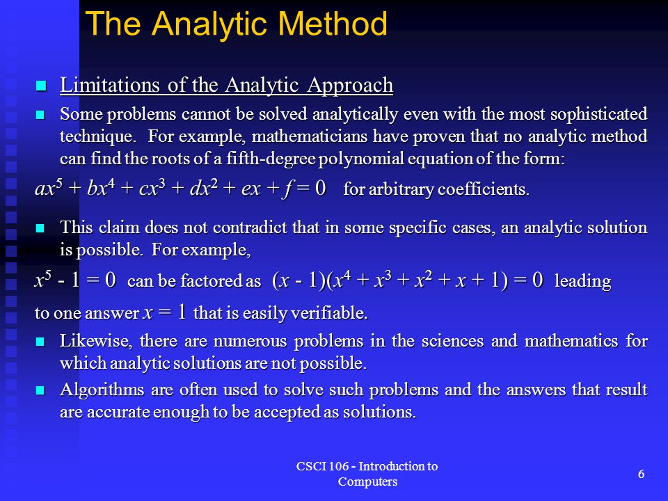 CSCI 106 - Introduction to Computers 6 The Analytic Method Limitations of the Analytic Approach Limitations of the Analytic Approach Some problems can