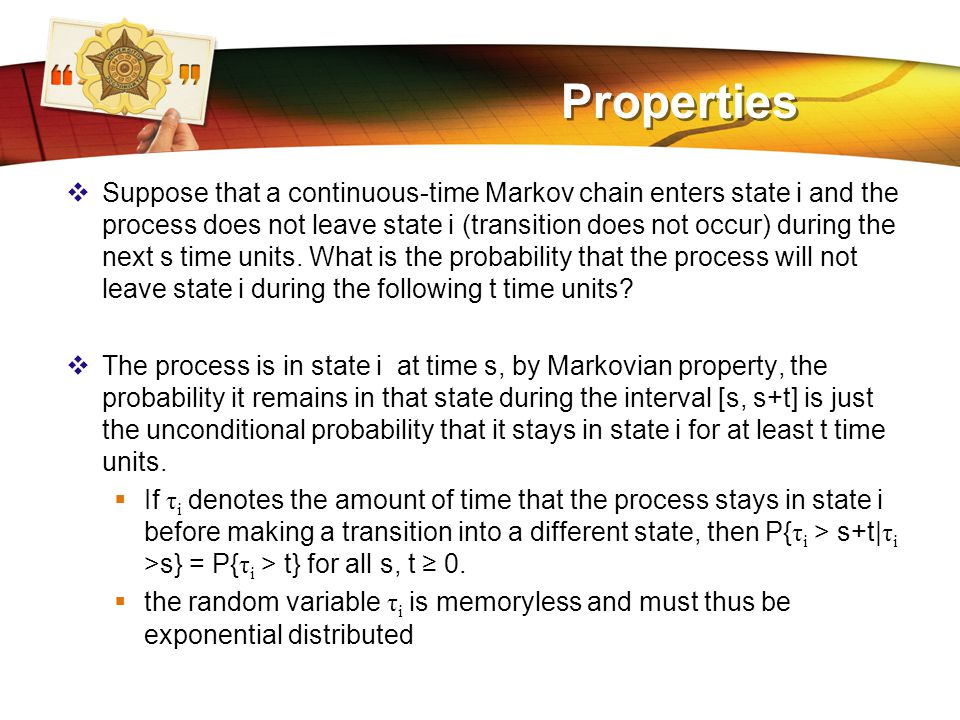 LOGO Properties  Suppose that a continuous-time Markov chain enters state i and the process does not leave state i (transition does not occur) during the next s time units.