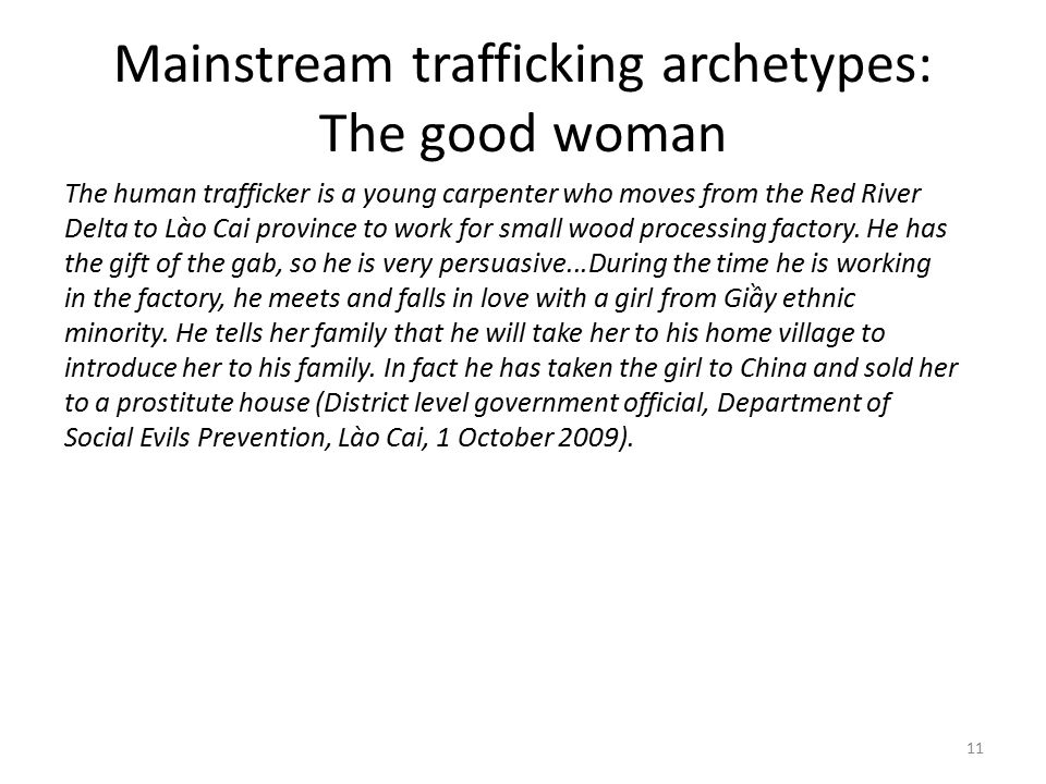 Mainstream trafficking archetypes: The good woman The human trafficker is a young carpenter who moves from the Red River Delta to Lào Cai province to work for small wood processing factory.