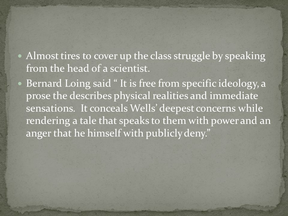Wells was very scared to bring up class struggle in his book.