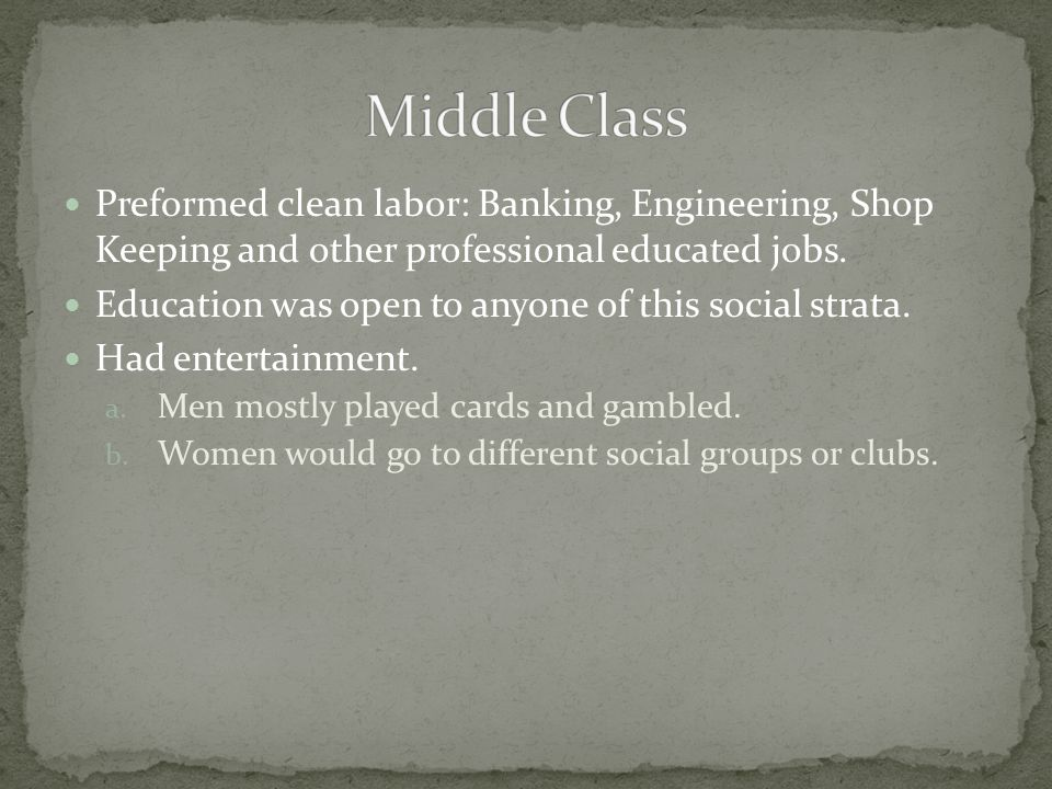 Preformed clean labor: Banking, Engineering, Shop Keeping and other professional educated jobs.