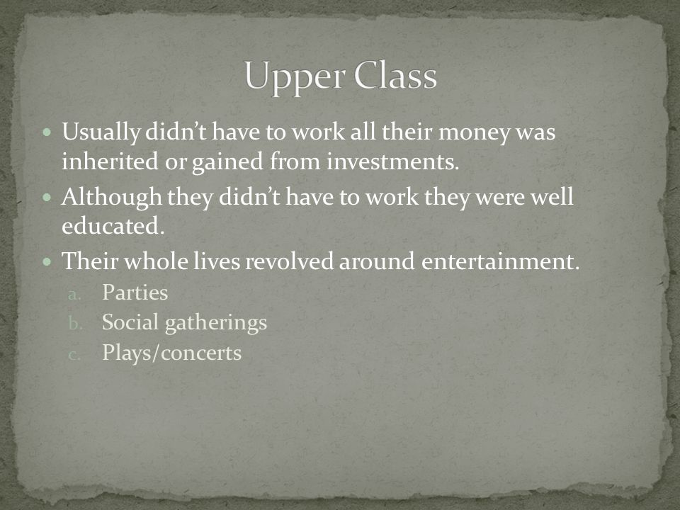 Usually didn't have to work all their money was inherited or gained from investments.