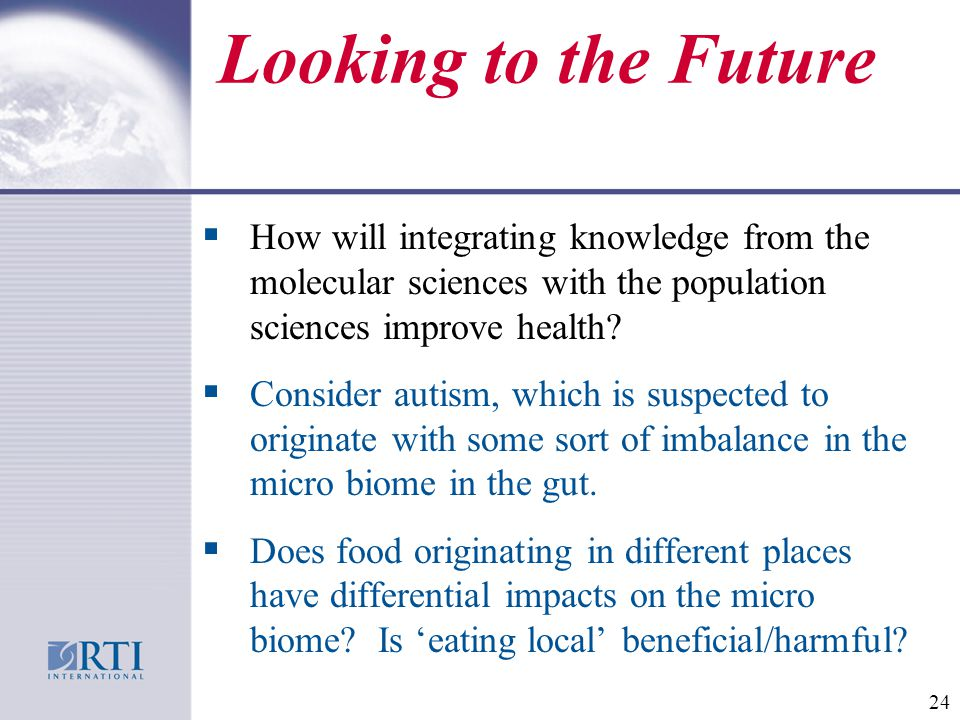 Looking to the Future  How will integrating knowledge from the molecular sciences with the population sciences improve health.
