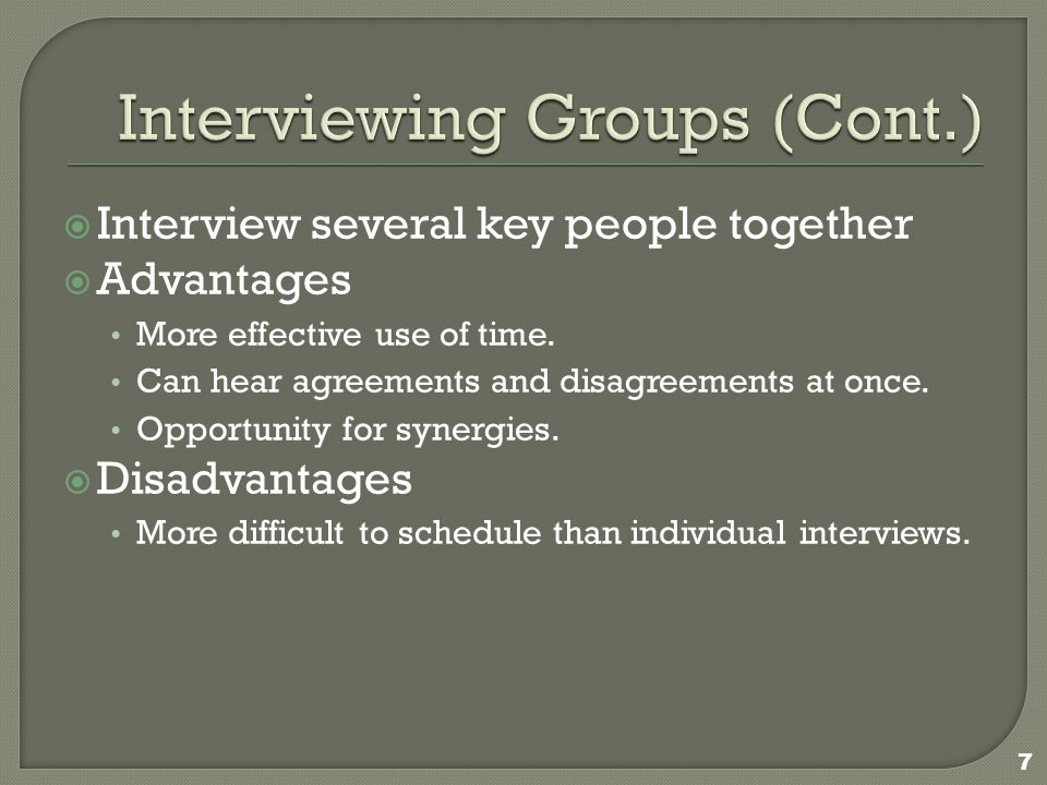  Interview several key people together  Advantages More effective use of time.
