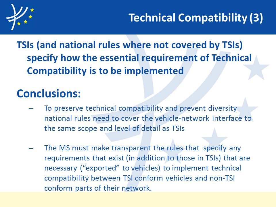 Technical Compatibility (3) TSIs (and national rules where not covered by TSIs) specify how the essential requirement of Technical Compatibility is to