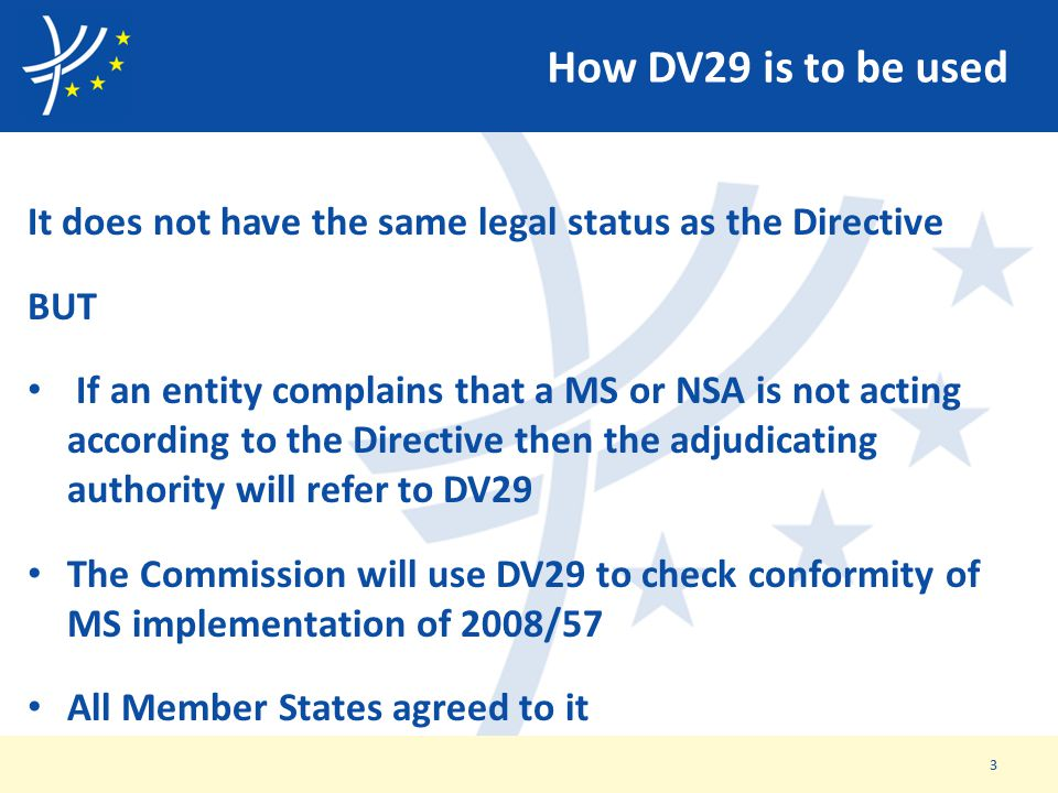 How DV29 is to be used It does not have the same legal status as the Directive BUT If an entity complains that a MS or NSA is not acting according to