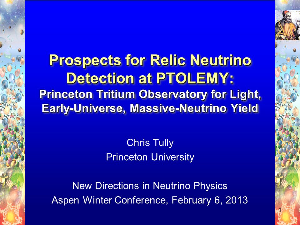 Chris Tully Princeton University New Directions in Neutrino Physics Aspen Winter Conference, February 6, 2013 1
