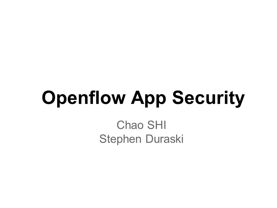 Openflow App Security Chao SHI Stephen Duraski