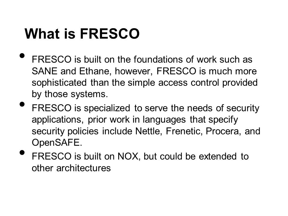 Case Study: Cooperating with Legacy Security Applications FRESCO provides an interface for interacting with legacy security applications such as Snort and BotHunter.