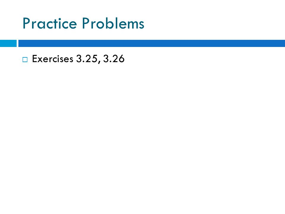 Practice Problems  Exercises 3.25, 3.26