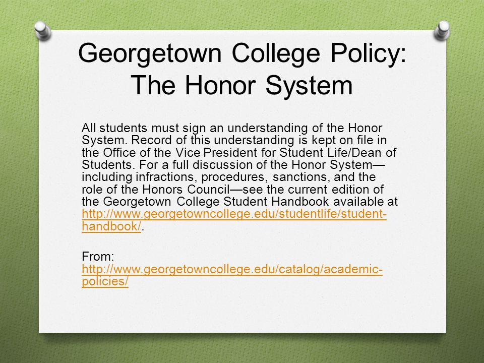 Georgetown College Policy: The Honor System All students must sign an understanding of the Honor System.
