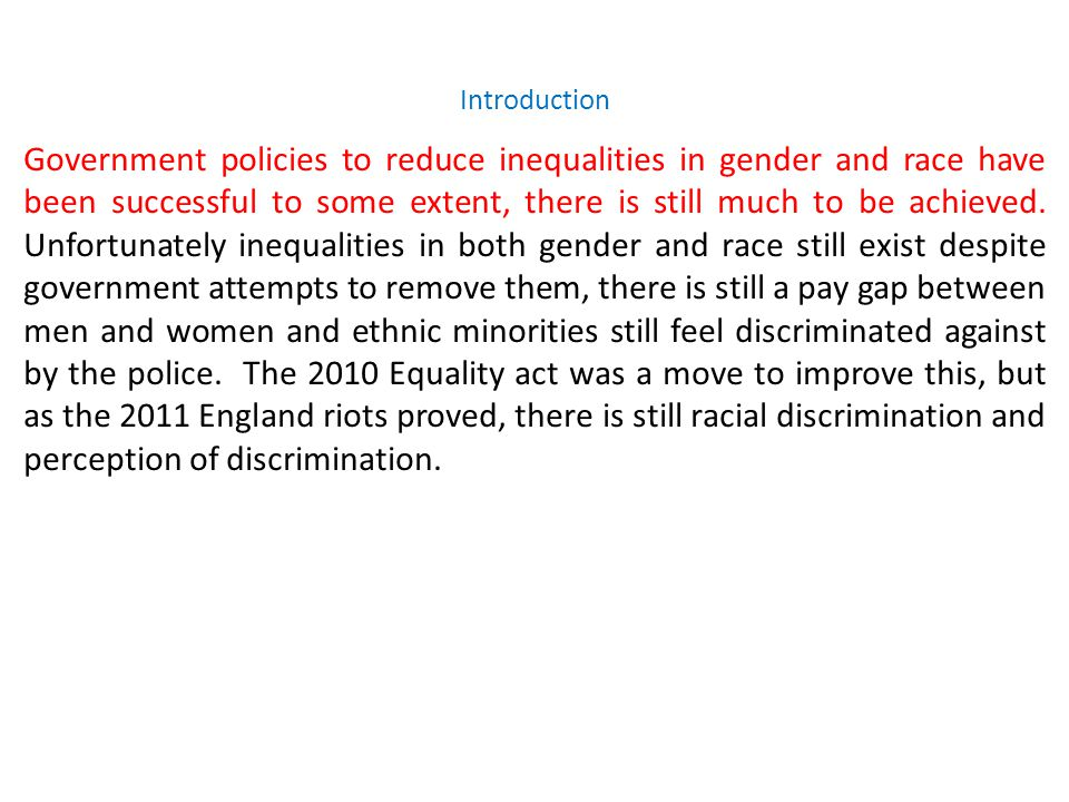 Introduction Government policies to reduce inequalities in gender and race have been successful to some extent, there is still much to be achieved.