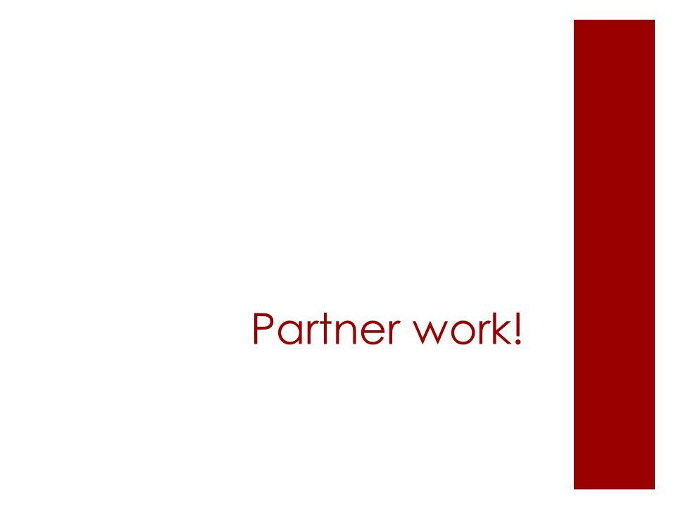 Partner work!