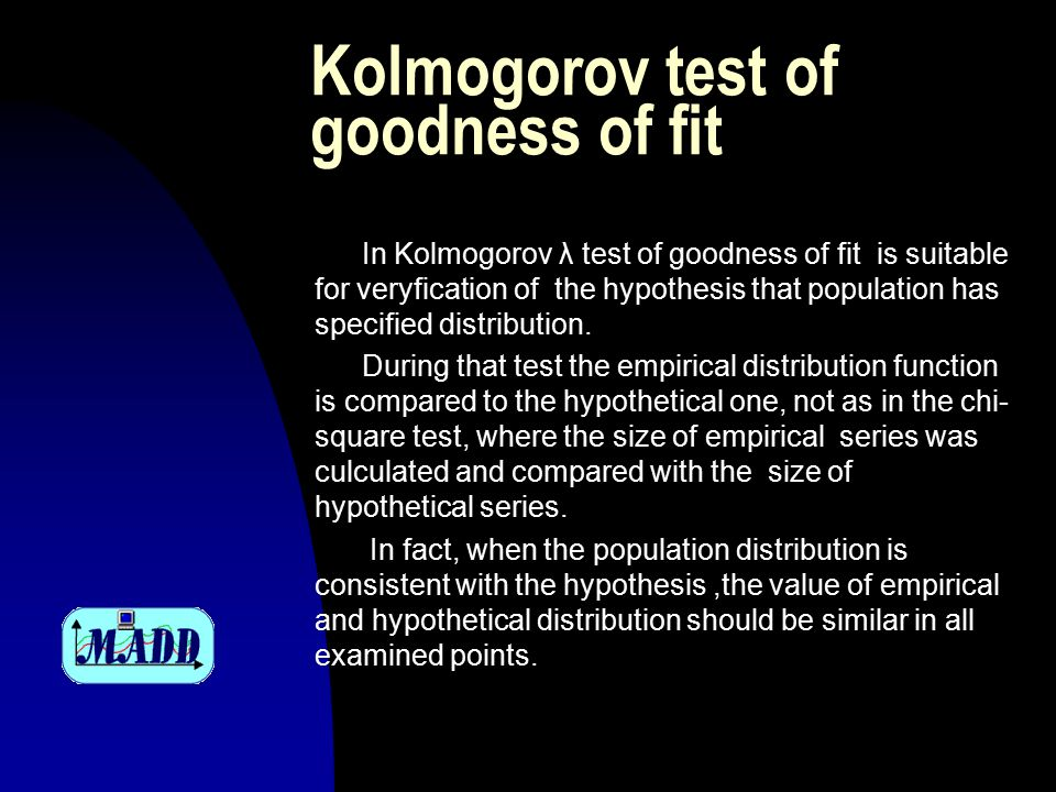 Kolmogorov test of goodness of fit Example n then we calculate sqrt(n) d n = sqrt(1000) · 0,0280 = 0,886 n For a confidence level 0,95 we read from the Kolmogorov distribution tables a critical value cr = 1,354 n in the sixth column the absolute values ​​ of differences between the distribution functions are placed, the largest of which is d 4 = 0,0280