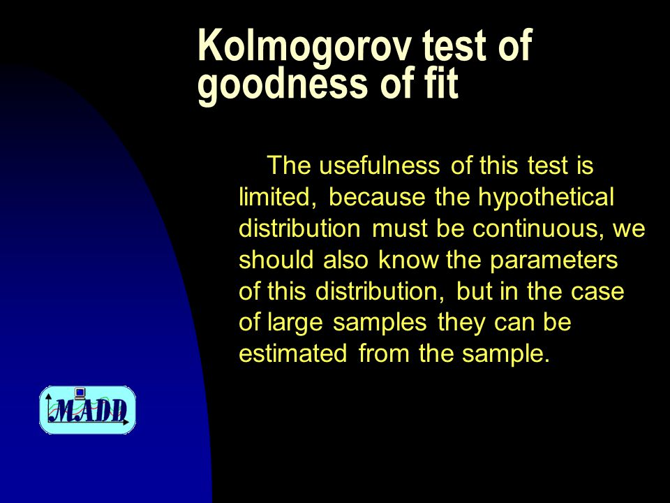 Kolmogorov test of goodness of fit The procedure for the Kolmogorov test is as follows: 1 we sort the results in ascending or group them in a relatively narrow ranges, with right ends x i and corresponding sizes n i ; 2.