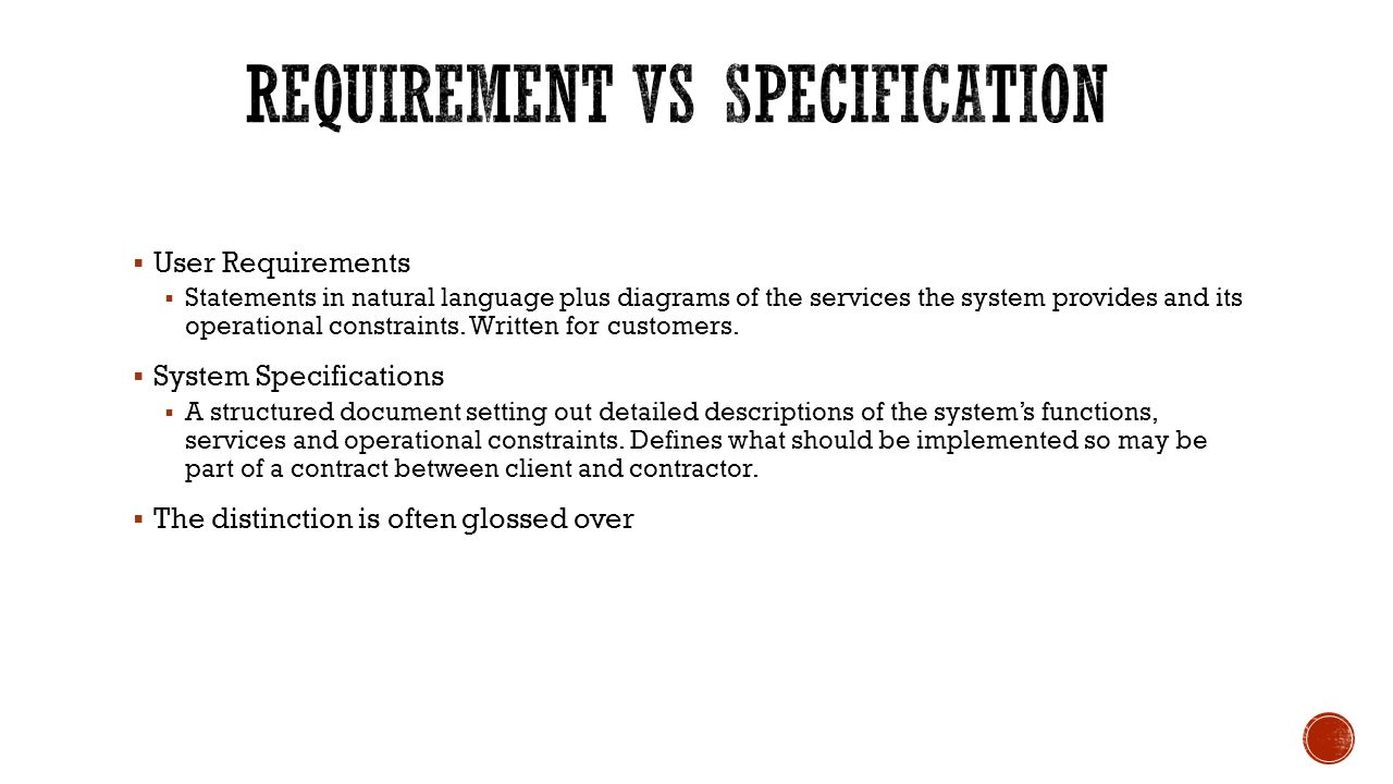  User Requirements  Statements in natural language plus diagrams of the services the system provides and its operational constraints. Written for cu