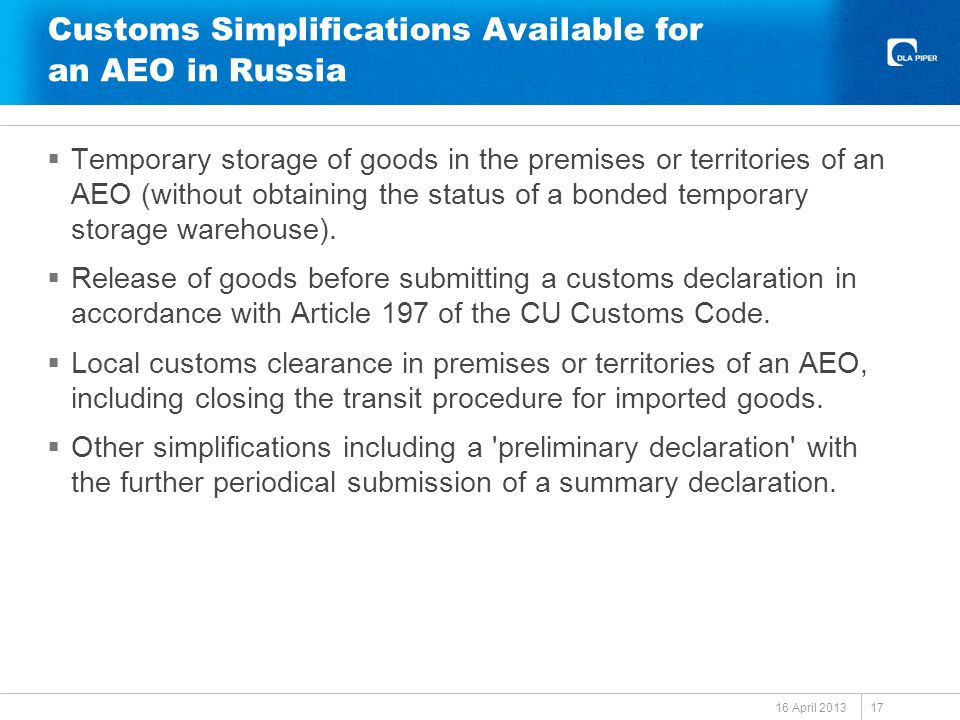 Customs Simplifications Available for an AEO in Russia  Temporary storage of goods in the premises or territories of an AEO (without obtaining the status of a bonded temporary storage warehouse).