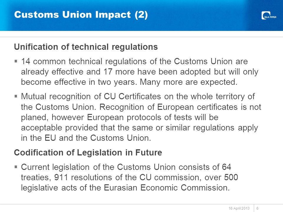 Customs Union Impact (2) Unification of technical regulations  14 common technical regulations of the Customs Union are already effective and 17 more have been adopted but will only become effective in two years.