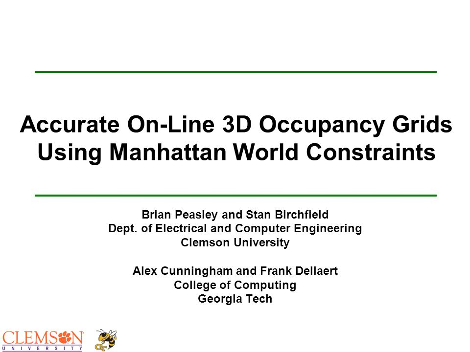 Accurate On-Line 3D Occupancy Grids Using Manhattan World Constraints Brian Peasley and Stan Birchfield Dept. of Electrical and Computer Engineering C