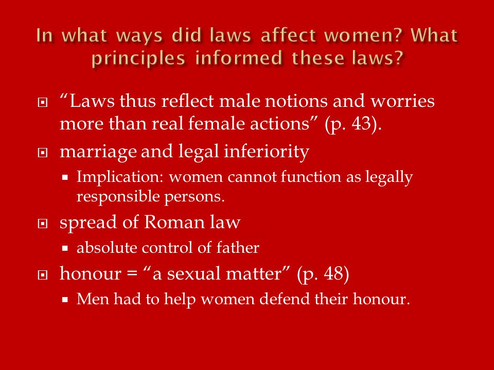  Laws thus reflect male notions and worries more than real female actions (p.