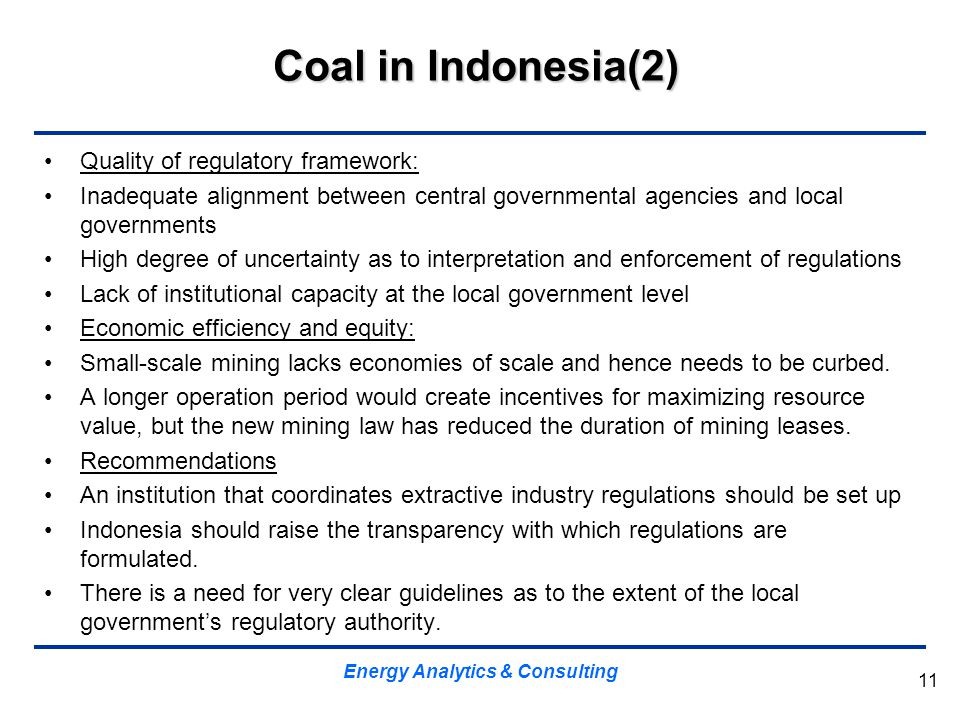 Coal in Indonesia(2) Quality of regulatory framework: Inadequate alignment between central governmental agencies and local governments High degree of