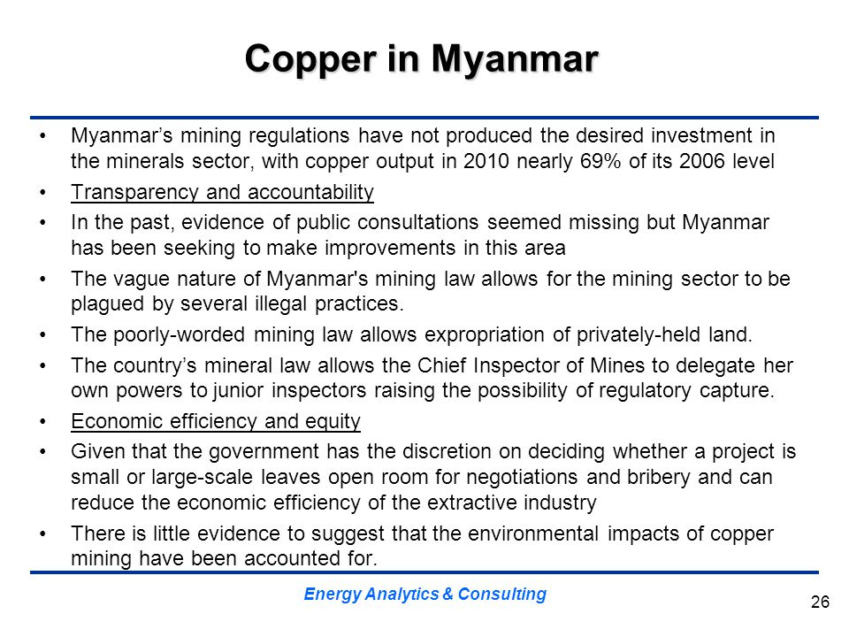 Copper in Myanmar Myanmar's mining regulations have not produced the desired investment in the minerals sector, with copper output in 2010 nearly 69%