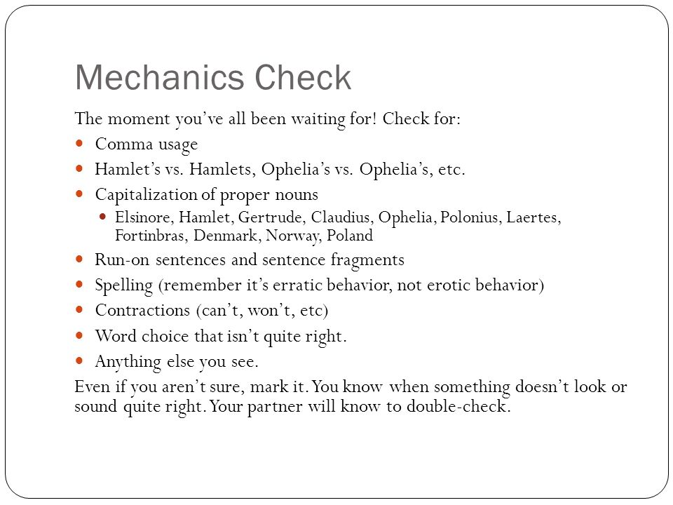 Mechanics Check The moment you've all been waiting for! Check for: Comma usage Hamlet's vs. Hamlets, Ophelia's vs. Ophelia's, etc. Capitalization of p