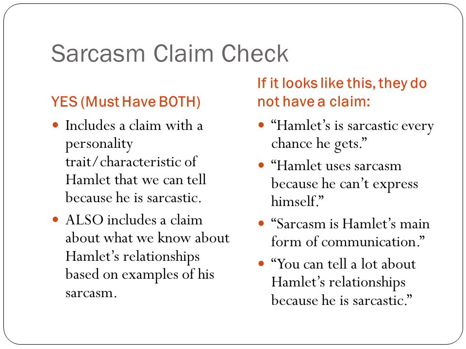 Sarcasm Claim Check YES (Must Have BOTH) If it looks like this, they do not have a claim: Includes a claim with a personality trait/characteristic of Hamlet that we can tell because he is sarcastic.