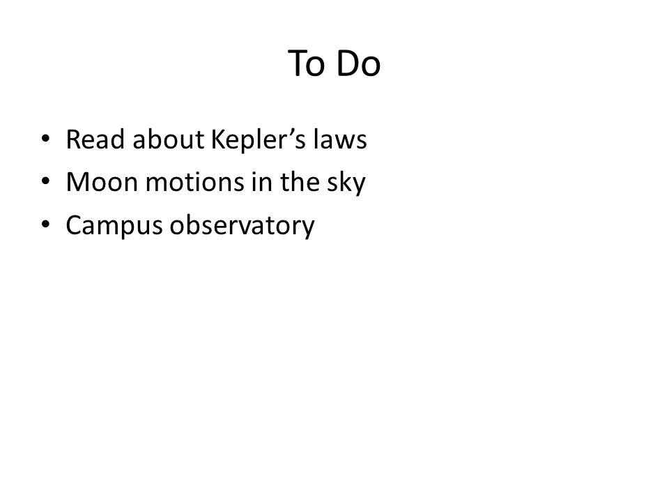 To Do Read about Kepler's laws Moon motions in the sky Campus observatory