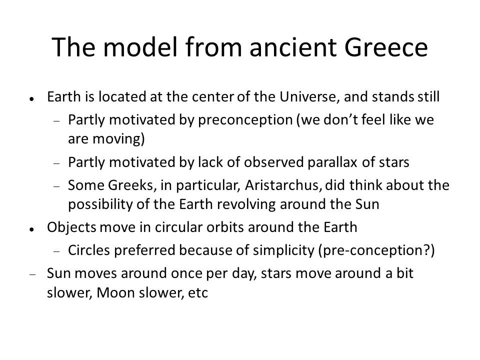 The model from ancient Greece Earth is located at the center of the Universe, and stands still  Partly motivated by preconception (we don't feel like