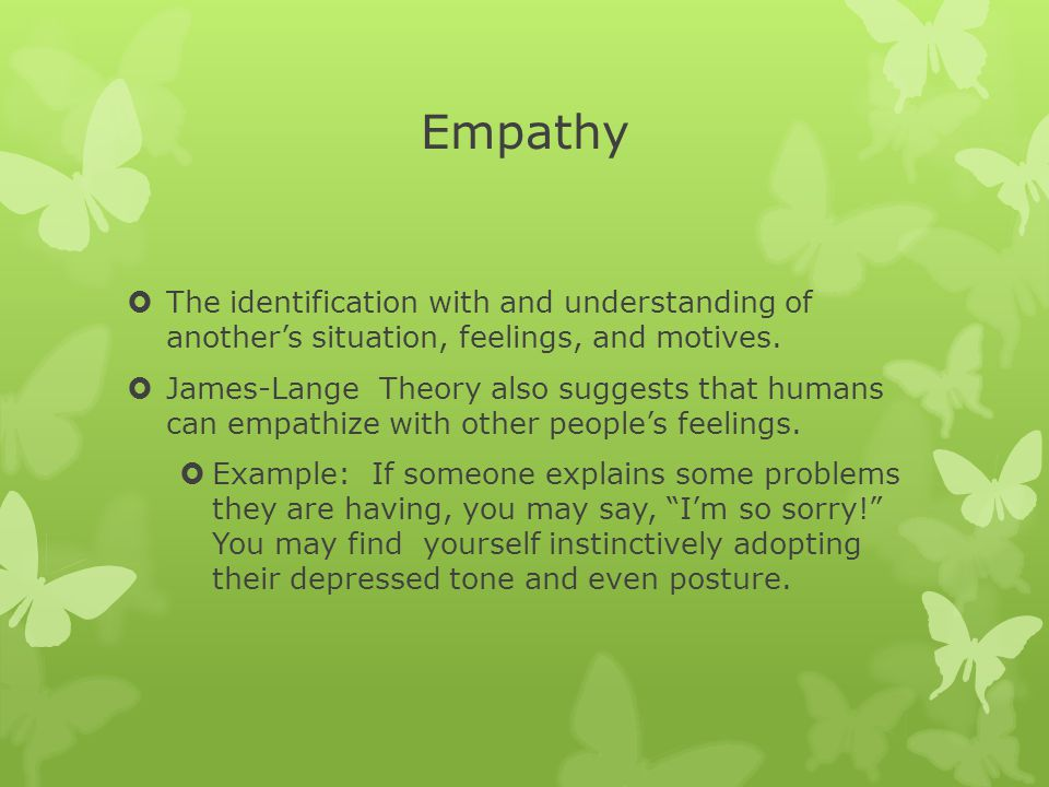 Empathy  The identification with and understanding of another's situation, feelings, and motives.