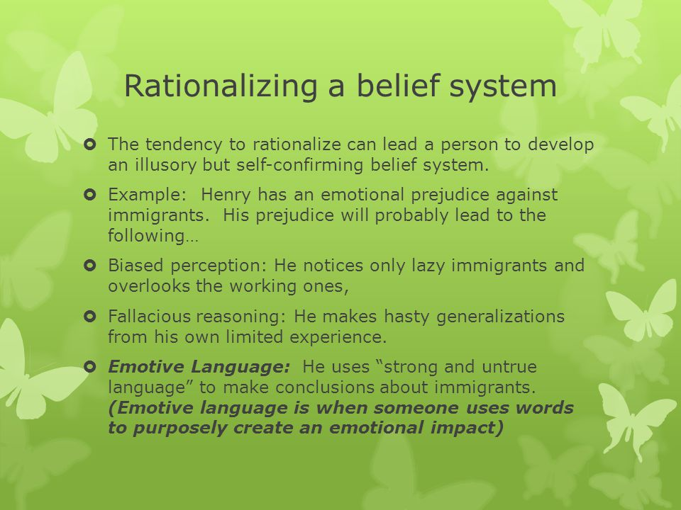 Rationalizing a belief system  The tendency to rationalize can lead a person to develop an illusory but self-confirming belief system.