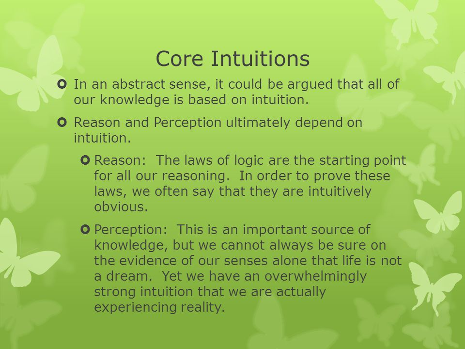 Core Intuitions  In an abstract sense, it could be argued that all of our knowledge is based on intuition.