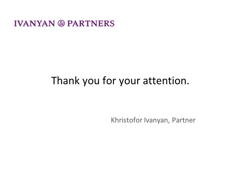 Thank you for your attention. Khristofor Ivanyan, Partner
