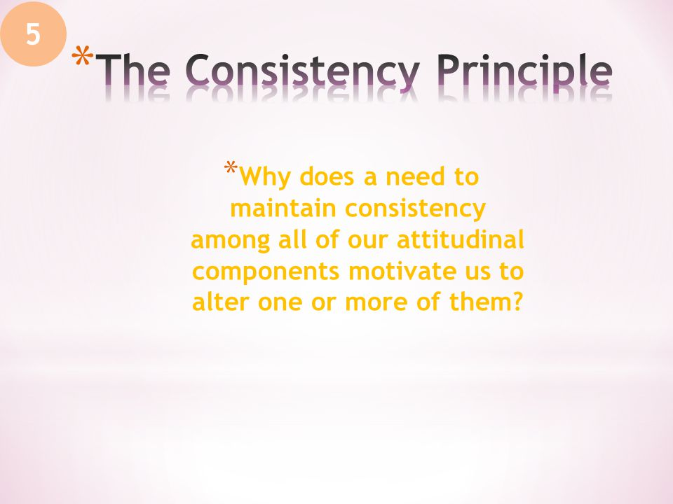 * Why does a need to maintain consistency among all of our attitudinal components motivate us to alter one or more of them.