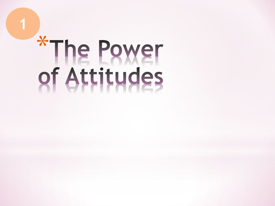 * Attitude is a lasting, general evaluation of people (including oneself), objects, advertisements, or issues.