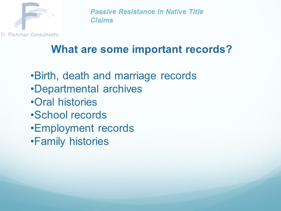 What are some important records? Birth, death and marriage records Departmental archives Oral histories School records Employment records Family histo