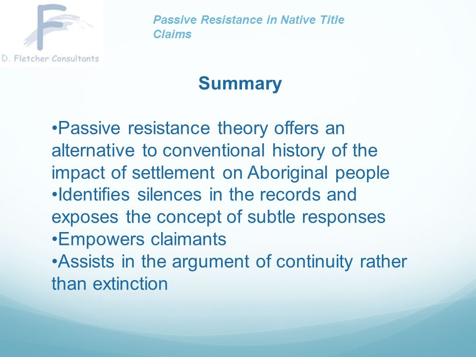 Summary Passive resistance theory offers an alternative to conventional history of the impact of settlement on Aboriginal people Identifies silences i