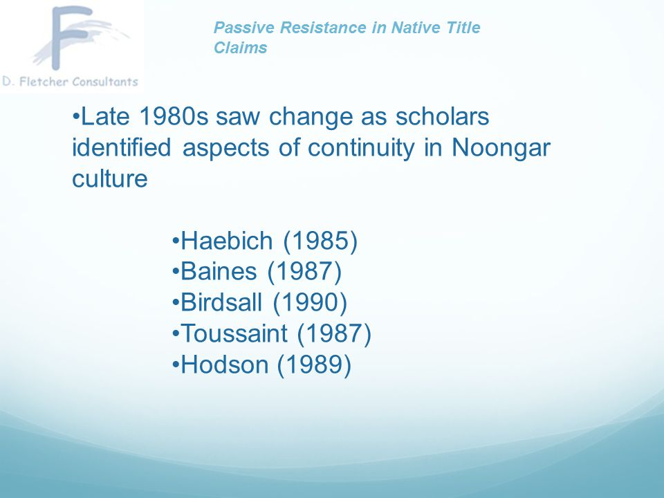Late 1980s saw change as scholars identified aspects of continuity in Noongar culture Haebich (1985) Baines (1987) Birdsall (1990) Toussaint (1987) Ho