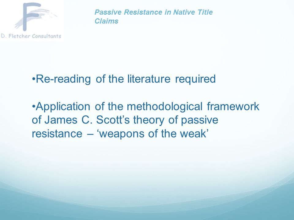 Re-reading of the literature required Application of the methodological framework of James C. Scott's theory of passive resistance – 'weapons of the w