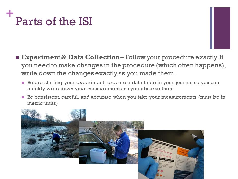 + Parts of the ISI Experiment & Data Collection – Follow your procedure exactly.