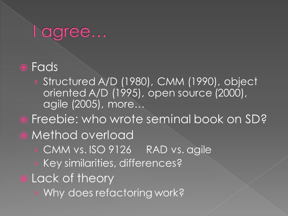  Fads › Structured A/D (1980), CMM (1990), object oriented A/D (1995), open source (2000), agile (2005), more…  Freebie: who wrote seminal book on S