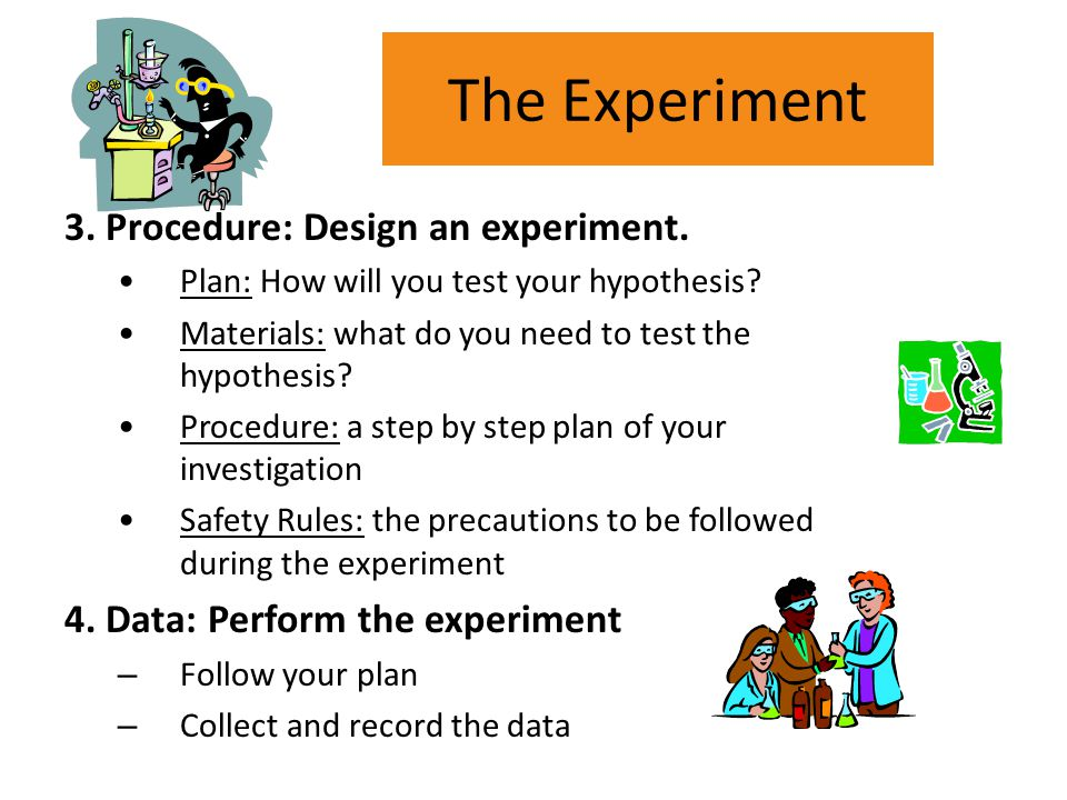 The Experiment 3. Procedure: Design an experiment.