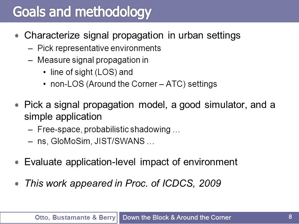 Otto, Bustamante & Berry 9 Overview of radio propagation models Experimental characterization of radio propagation in an urban setting (Chicago) –Measurement platform –Measured environments –Data analysis Understanding the impact of signal propagation parameters on application performance Conclusion Down the Block & Around the Corner