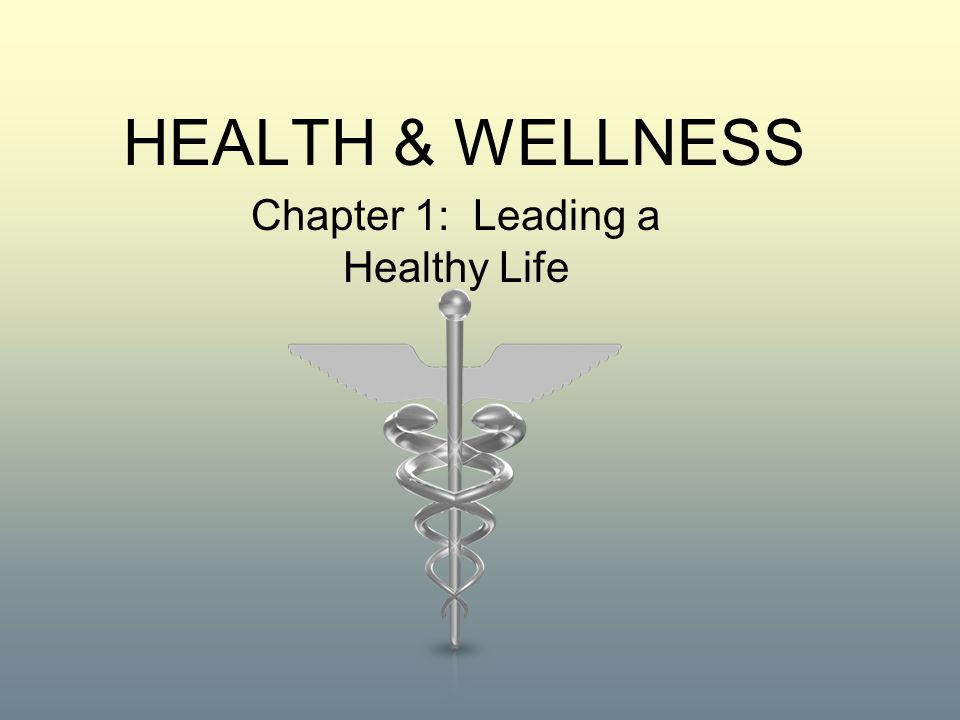 HEALTH & WELLNESS Chapter 1: Leading a Healthy Life