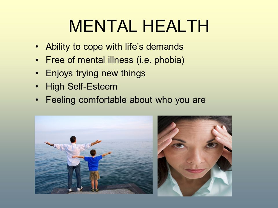 MENTAL HEALTH Ability to cope with life's demands Free of mental illness (i.e.