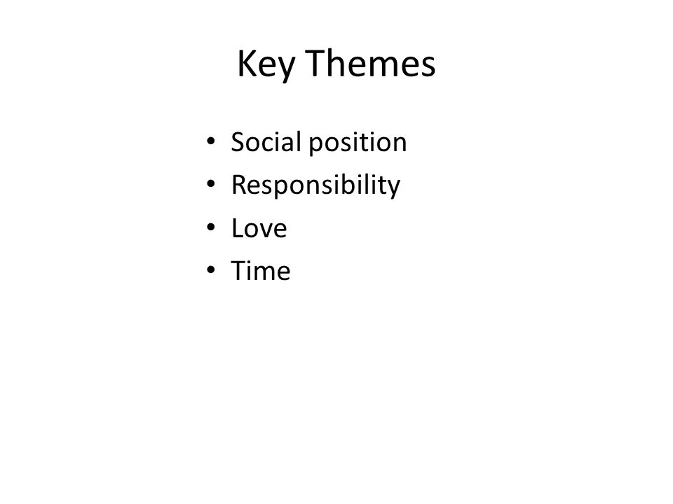 Key Themes Social position Responsibility Love Time